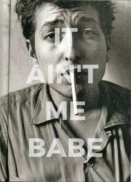It ain't me babe